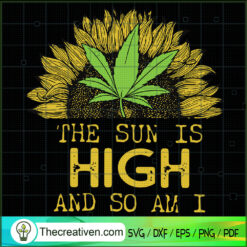 The Sun Is High And So Am I SVG, Sunflower SVG, Cannabis SVG