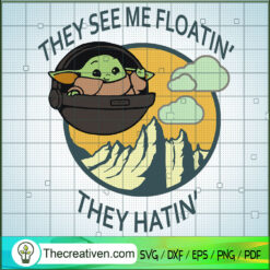 The See Me Floatin They Hatin SVG, Baby Yoda SVG, Star Wars SVG