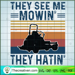 They See Me Mowin They Hatin SVG, Retro Distressed SVG, Funny Lawn Mower SVG