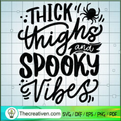 Thick Thighs And Spooky Vibes SVG, Spooky SVG, Halloween SVG