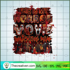 This Is My Horror Movie Watching Mug SVG, Horror Characters SVG, Horror Halloween SVG