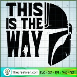 This Is The Way SVG, The Mandalorian SVG, Star Wars SVG