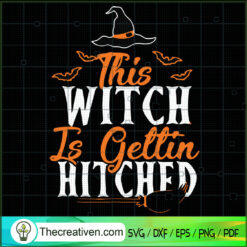 This Witch Is Gettin Hitched SVG, Witch SVG, Halloween SVG