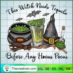 This Witch Needs Tequila Before Any Hocus Pocus SVG, Hocus Pocus SVG, Halloween SVG