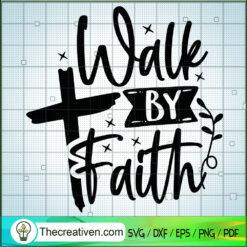 Walk By Faith SVG, Cross SVG, God SVG