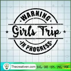 Warning Girls Trip In Progress SVG, Girls Trip SVG, Warning SVG