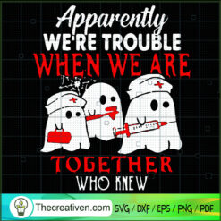 Apparently We're Trouble When We Are Together Who Knew SVG, Boo Boo SVG, Halloween SVG