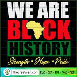 We Are Black History Strength Hope Pride SVG, Black People SVG, Black Lives Matter SVG