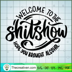 Welcome To The Shitshow Hope You Brought Alcohol SVG, Party SVG, Quotes SVG
