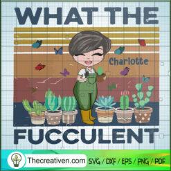 What The Fucculent SVG, Plants SVG, Cactus SVG