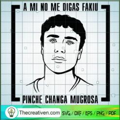 A Mi No Me Dicas Fakiu SVG, Pinche Changa Mugrosa SVG, Trino Marin SVG