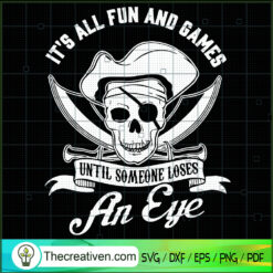 It's All Fun And Games Until Someone Losess An Eye SVG, Skull SVG, Pirate Logo SVG