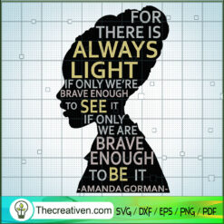 For There is Always Light If Only If Only We're Brave SVG, Black People SVG, Amanda Gorman SVG