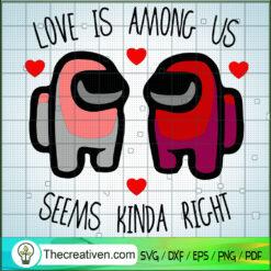 Love is Among Us Seems Kinda Right SVG, Among Us Couple SVG, Among Us SVG