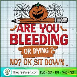 Are You Bleeding or Dying SVG, Pumkkin SVG, Halloween SVG